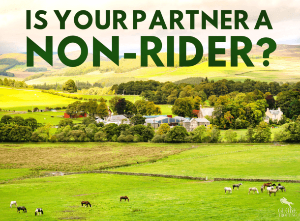 Is Your Partner a Non-Rider? Globetrotting horse riding holidays