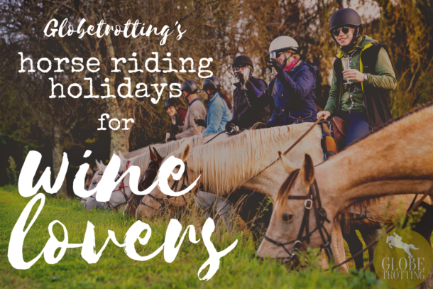 Globetrotting's horse riding holidays for wine lovers - Globetrotting horse riding holidays
