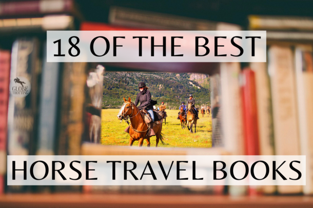 18 of the Best Horse Travel Books - Globetrotting horse riding holidays