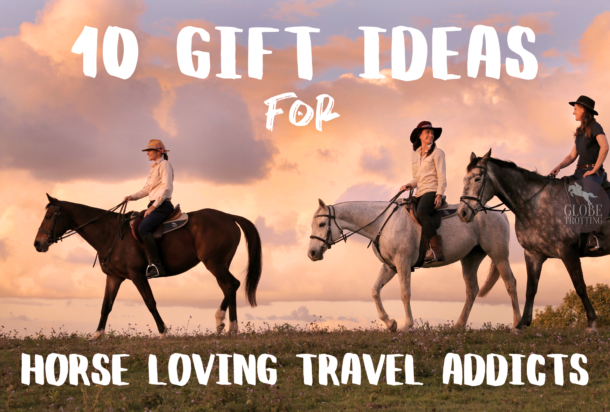 10 Gift Ideas for Horse Loving Travel Addicts - Globetrotting horse riding holidays