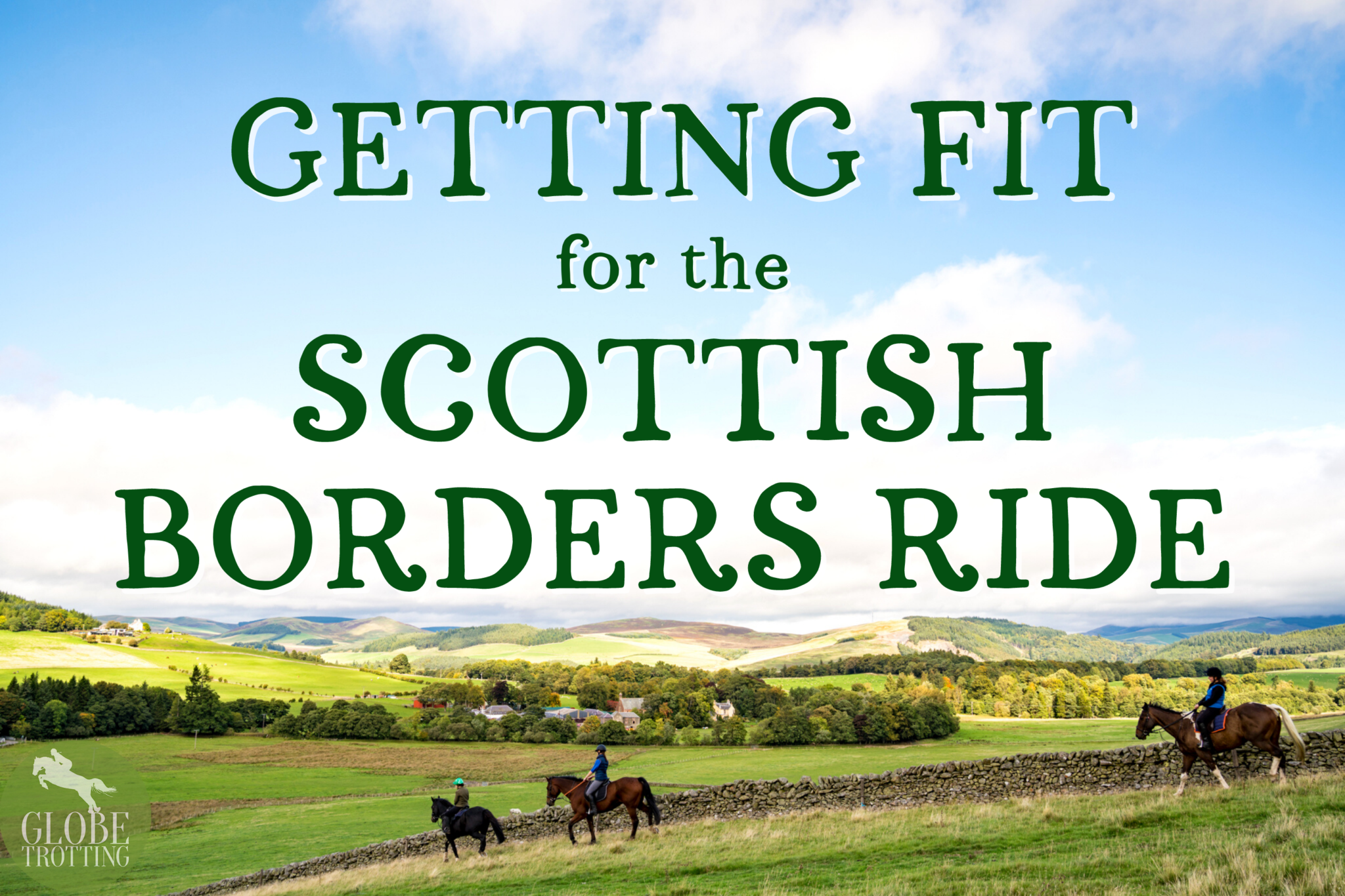 Getting Fit for the Scottish Borders Ride - Globetrotting horse riding holidays