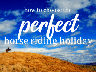How to Choose the Perfect Horse Riding Holiday - Globetrotting horse riding holidays